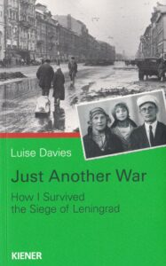 Just Another War. How I Survived the Siege of Leningrad.